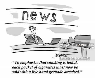 'To emphasize that smoking is lethal, each packet of cigarettes must now be sold with a live hand grenade attached.'